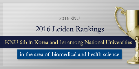 2016 Leiden Rankingsplace KNU 6th in Korea and 1st among National Universities in Biomedical and Health Science.